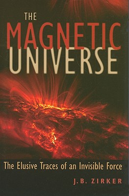 Image for The Magnetic Universe: The Elusive Traces of an Invisible Force