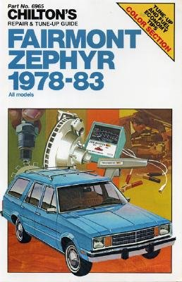 Chilton's Repair and Tune-Up Guide Fairmont Zephyr, 1978-83, Chilton's Automotive Editorial Staff