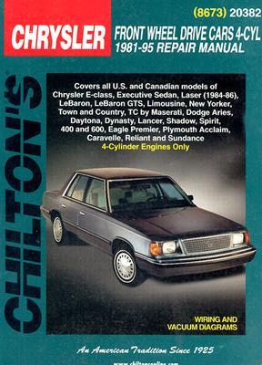 Chrysler: Front Wheel Drive Cars 4 Cyl 1981-95 (Chilton's Total Car Care Repair Manual), THE NICHOLS/CHILTON EDITORS