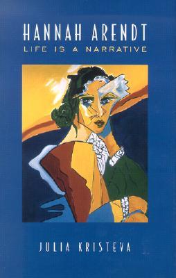 Hannah Arendt: Life Is a Narrative, Kristeva, Julia