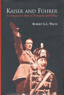 Image for Kaiser and Führer: A Comparative Study of Personality and Politics