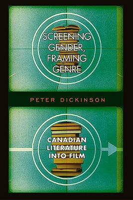 Image for Screening Gender, Framing Genre: Canadian Literature into Film