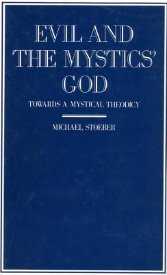 Image for Evil and the Mystics' God: Towards a Mystical Theodicy