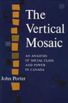 Image for The Vertical Mosaic: An Analysis of Social Class and Power in Canada (Studies in the Structure of Power: Decision-Making in Canada, 2)