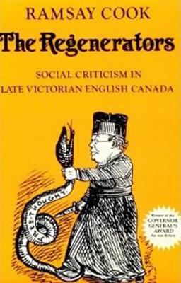 The Regenerators: Social Criticism in Late Victorian English Canada, COOK, Ramsay