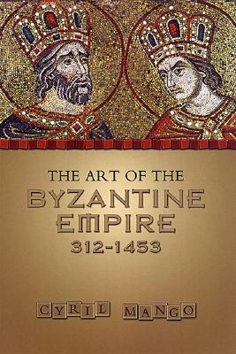 Image for The Art of the Byzantine Empire 312-1415: Sources and Documents (MART: The Medieval Academy Reprints for Teaching)