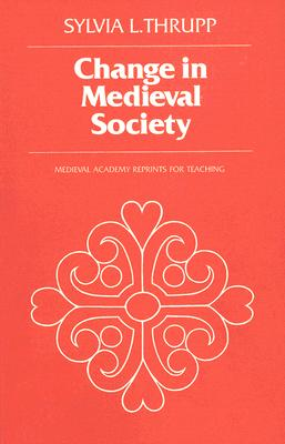 Image for Change in Medieval Society: Europe North of the Alps 1050-1500 (MART: The Medieval Academy Reprints for Teaching)