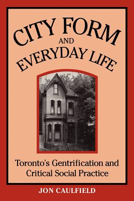 Image for City Form and Everyday Life: Toronto's Gentrification and Critical Social Practice (Heritage)