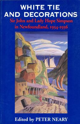 Image for White Tie and Decorations: Sir John and Lady Hope Simpson in Newfoundland, 1934-1936