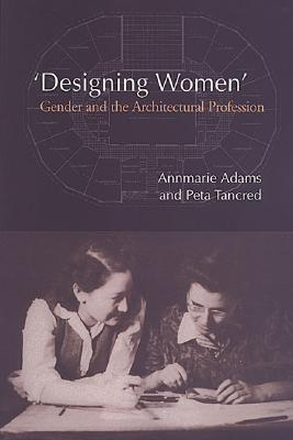 'Designing Women': Gender and the Architectural Profession (Heritage), Adams, Annmarie; Tancred, Peta