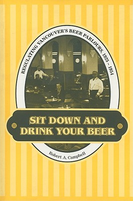 Image for Sit Down and Drink Your Beer: Regulating Vancouver's Beer Parlours, 1925-1954
