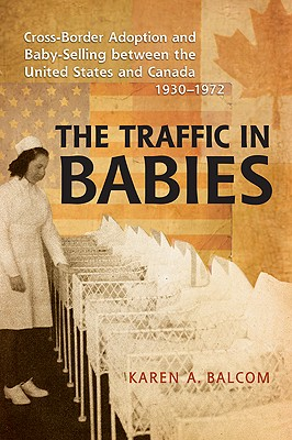 Image for Traffic in Babies: Cross-Border Adoption and Baby-Selling between the United States and Canada, 1930-1972 (Studies in Gender and History), The