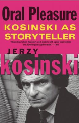 Image for Oral Pleasure: Kosinski as Storyteller