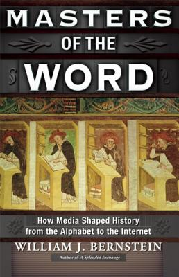 Masters of the Word: How Media Shaped History, Bernstein, William J.