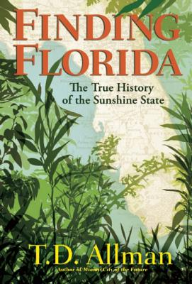 FINDING FLORIDA: THE TRUE STORY OF THE SUNSHINE STATE, ALLMAN, T.D.