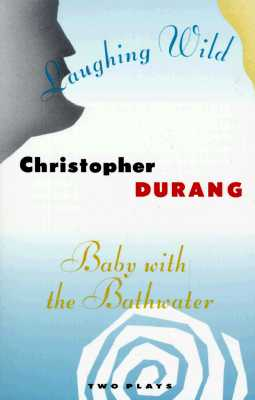 Laughing Wild and Baby with the Bathwater: Two Plays, Durang, Christopher