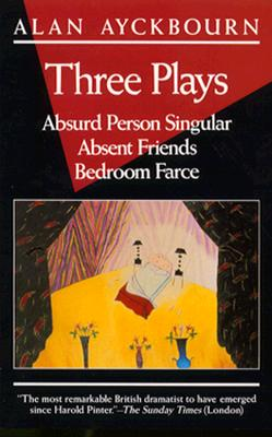 Image for Three Plays: Absurd Person Singular; Absent Friends; Bedroom Farce