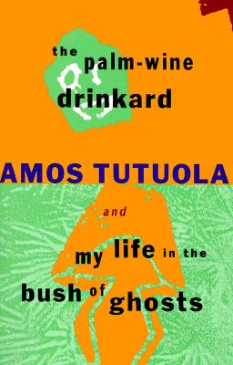 Image for The Palm-Wine Drinkard and My Life in the Bush of Ghosts