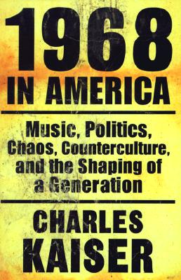 Image for 1968 in America: Music, Politics, Chaos, Counterculture, and the Shaping of a Generation