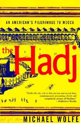 The Hadj: An American's Pilgrimage to Mecca, Wolfe, Michael