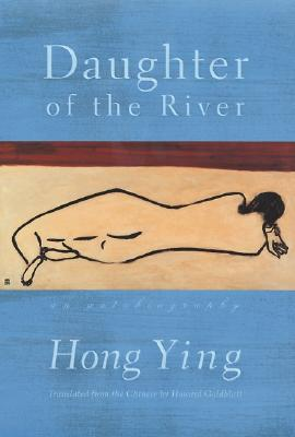 Daughter of the River : An Autobiography, HONG YING