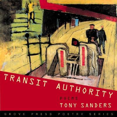 Transit Authority: Poems (Grove Press Poetry Series), Sanders, Tony