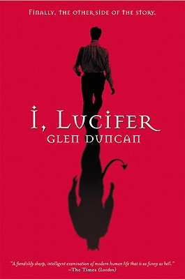 I, Lucifer: Finally, the Other Side of the Story, Glen Duncan