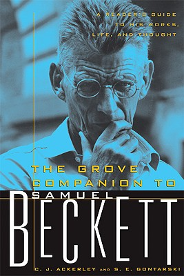 The Grove Companion to Samuel Beckett: A Reader's Guide to His Works, Life, and Thought, Ackerly, C. J.; Gontarski, S. E.