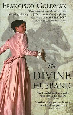 The Divine Husband: A Novel, Francisco Goldman
