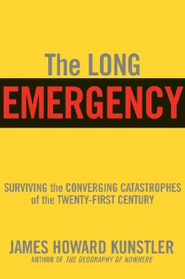 Image for The Long Emergency: Surviving the End of Oil, Climate Change, and Other Converging Catastrophes of the Twenty-First Century