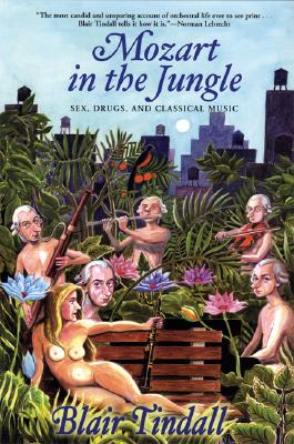 MOZART IN THE JUNGLE: SEX  DRUGS  AND CLASSICAL, BLAIR TINDALL