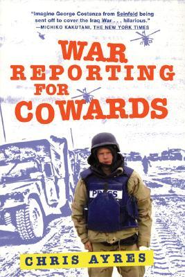 """War Reporting for Cowards, """"Ayres, Chris"""""""
