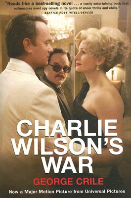Image for Charlie Wilson's War: The Extraordinary Story of How the Wildest Man in Congress and a Rogue CIA Agent Changed the History of Our Times