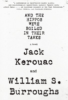 And the Hippos Were Boiled in Their Tanks, Burroughs, William S.; Kerouac, Jack