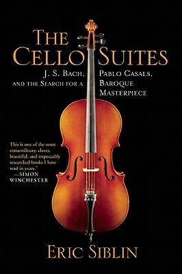 Image for The Cello Suites: J. S. Bach, Pablo Casals, and the Search for a Baroque Masterpiece
