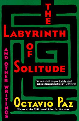 The Labyrinth of Solitude: The Other Mexico, Return to the Labyrinth of Solitude, Mexico and the United States, the Philanthropic Ogre, Paz, Octavio