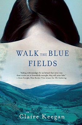 Walk the Blue Fields: Stories, Keegan, Claire