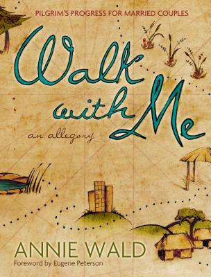 Walk with Me: Pilgrim's Progress for Married Couples, Annie Wald