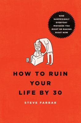 Image for How to Ruin Your Life By 30: Nine Surprisingly Everyday Mistakes You Might Be Making Right Now