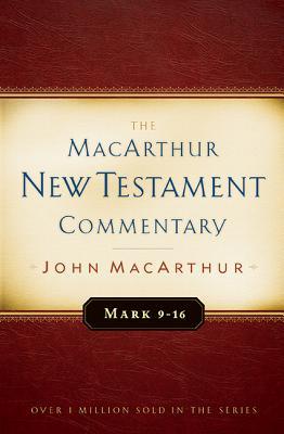 Mark 9-16 MacArthur New Testament Commentary (MacArthur New Testament Commentary Series), MacArthur, John