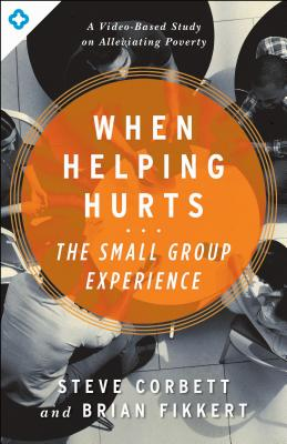 Image for When Helping Hurts: The Small Group Experience: [Online videos included]