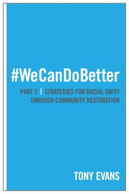We Can Do Better: Strategies for Racial Unity through Community Restoration  (Part 2), Evans, Tony