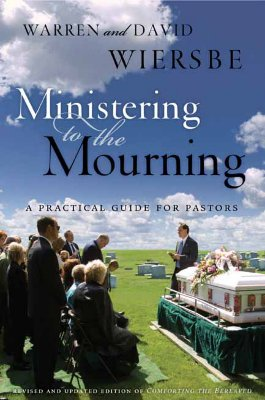 Ministering to the Mourning : A Practical Guide for Pastors, WARREN WIERSBE, DAVID WIERSBE
