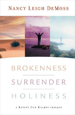 Image for Brokenness, Surrender, Holiness: A Revive Our Hearts Trilogy