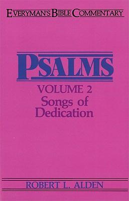 Psalms, Vol. 2: Songs of Dedication (Everyman's Bible Commentaries), Robert L. Alden