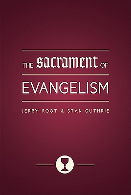 The Sacrament of Evangelism, Jerry Root, Stan Guthrie