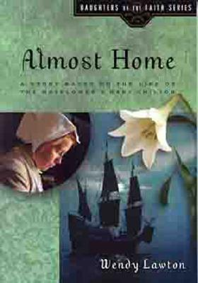 Image for Almost Home: A Story Based on the Life of the Mayflower's Mary Chilton (Daughters of the Faith Series)
