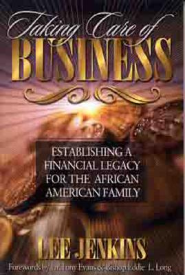 Taking Care of Business: Establishing a financial legacy for your family, Jenkins, Lee