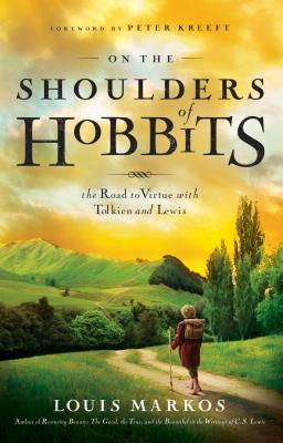 On the Shoulders of Hobbits: The Road to Virtue with Tolkien and Lewis, Louis Markos