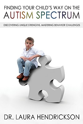 Image for Finding Your Child's Way on the Autism Spectrum: Discovering Unique Strengths, Mastering Behavior Challenges